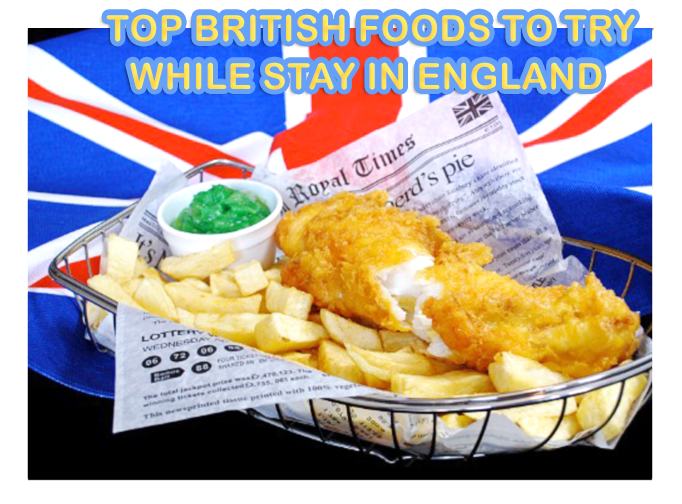 Top British Foods to Try While Stay in England (UK)